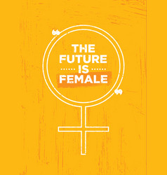 the future is female bright inspiring motivation vector image