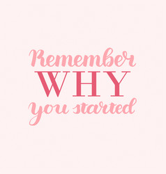 remember why you started motivation phrase vector image vector image