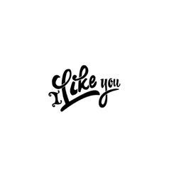 I Like you Hand-lettering text Handmade vector image