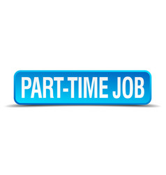 part time job blue 3d realistic square isolated vector image