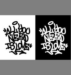 All you need is love graffiti tag in black over vector