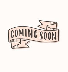 Coming soon lettering or inscription written vector