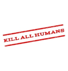 Kill All Humans Watermark Stamp vector