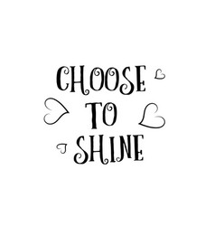 choose to shine love quote logo greeting card vector image