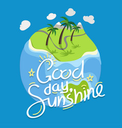 good day sunshine with calligraphic inscription vector image