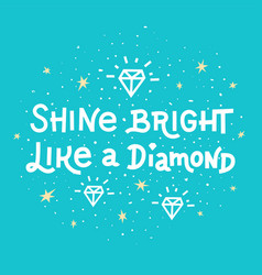 inspiration quote shine bright like a diamond vector image
