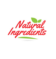 Natural ingredients hand written word text for vector