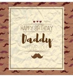 Happy fathers day Happy birthday vector image