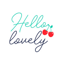 hello lovely slogan and cherry vector image