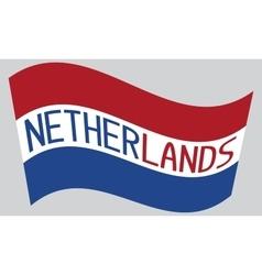 Netherlands flag waving with word Netherlands vector image