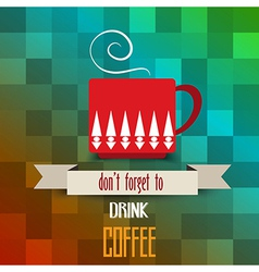 Coffee cup poster with message dont forget to vector