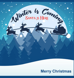 Winter is coming and santa is here xmas ima vector