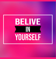Believe in yourself life quote with modern vector