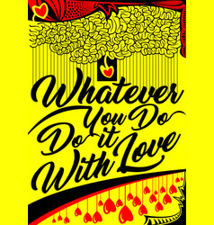 Whatever you do do it with love lettering vector