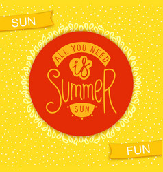 All you need is summer sun vector