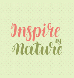 Inspire by nature brush hand-drawn motivational vector