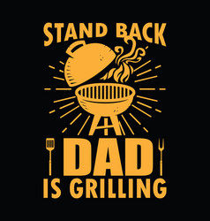 stand back dad is grilling typo t-shirt design vector image