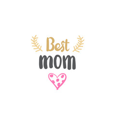 best mom sign mothers day creative hand drawn vector image