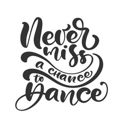 never miss a chance to dance hand drawn lettering vector image