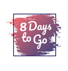 8 days to go hurry up sign count down vector