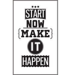 Motivational poster start now make it happen vector