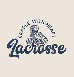 T shirt design cradle with heart lacrosse holding vector