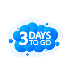 Three days to go bubble banner blue emblem label vector