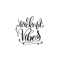 Weekend vibes hand lettering inscription positive vector