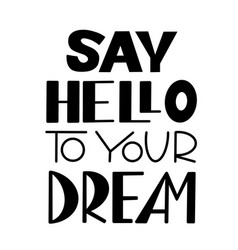 Say hello to your dream motivational print vector