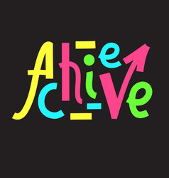 Achieve - inspire motivational quote vector