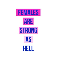 females are strong as hell modern lettering vector image