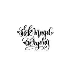 seek magic everyday hand lettering inscription vector image