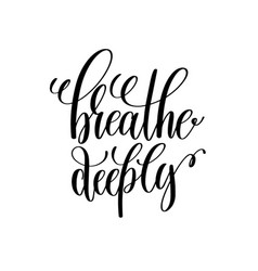 Breathe deeply black and white hand written vector