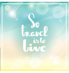 Poster so travel is to live typography vector