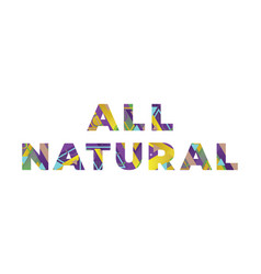 All natural concept retro colorful word art vector