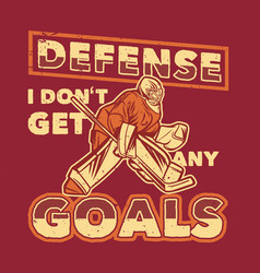 t shirt design defense i dont get any goals with vector image