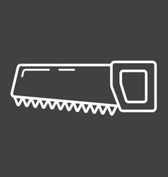 Hand saw line icon build and repair handsaw sign vector