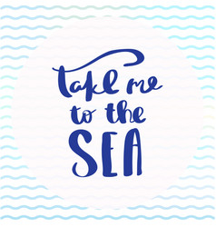 poster take me to the sea inspirational typography vector image
