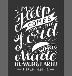 Hand lettering with bible verse my help comes from vector