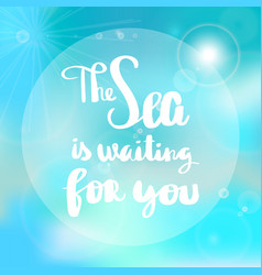 Poster the sea is waiting for you typography vector