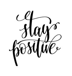 Stay positive black and white hand written vector