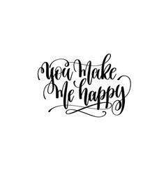 you make me happy hand lettering inscription vector image