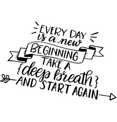 Every day is a new beginning inspirational quotes vector