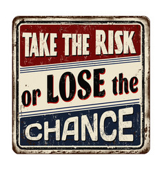 Take risk or lose chance vintage rusty vector