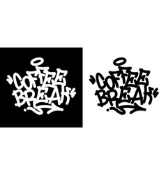coffee break graffiti tag in black over white vector image