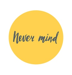 Never mind brush lettering handdrawn vector image