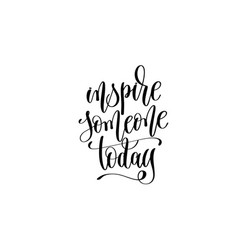 Inspire someone today hand lettering inscription vector