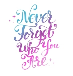 Never Forget Who You Are Hand drawn lettering vector image