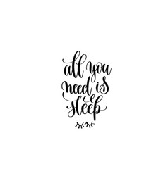 all you need is sleep hand lettering inscription vector image