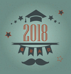 Grad of class 2018 with mustache graduation cap vector